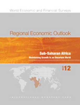 Regional economic outlook: Sub-Saharan Africa, maintaining growth in an uncertain world - World economic and financial surveys (Paperback)