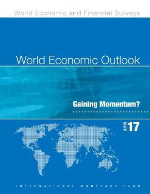 World economic outlook: April 2017, gaining momentum? - World economic and financial surveys (Paperback)