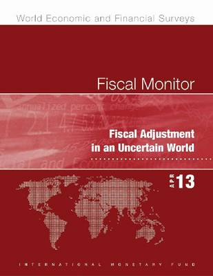 Fiscal monitor: fiscal adjustment in an uncertain world - World economic and financial surveys (Paperback)