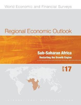 Regional economic outlook: Sub-Saharan Africa, restarting the growth engine - World economic and financial surveys (Paperback)