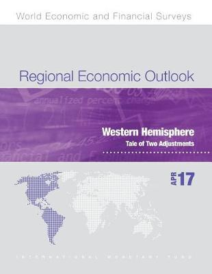 Regional economic outlook: Western Hemisphere, tale of two adjustments - World economic and financial surveys (Paperback)