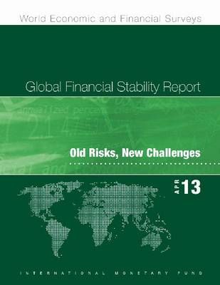 Global Financial Stability Report, April 2013: Old Risks, New Challenges (Paperback)