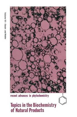 Topics in the Biochemistry of Natural Products - Recent Advances in Phytochemistry 13 (Paperback)