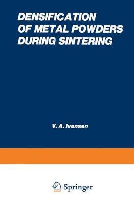 Densification of Metal Powders During Sintering - 1973 (Paperback)