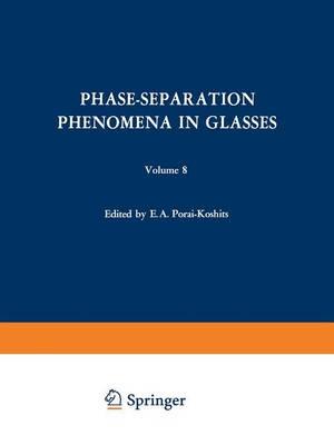 Phase-Separation Phenomena in Glasses / Likvatsionnye Yavleniya v Steklakh /: Proceedings of the first All-Union Symposium on Phase-Separation Phenomena in Glasses, Leningrad, April 16-18, 1968 - The Structure of Glass (Paperback)
