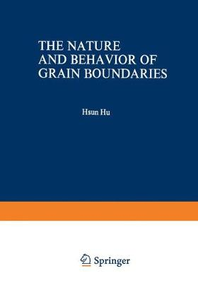 The Nature and Behavior of Grain Boundaries: A Symposium held at the TMS-AIME Fall Meeting in Detroit, Michigan, October 18-19, 1971 (Paperback)