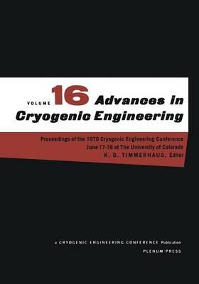 Advances in Cryogenic Engineering: Proceeding of the 1970 Cryogenic Engineering Conference The University of Colorado Boulder, Colorado June 17-19, 1970 - Advances in Cryogenic Engineering 16 (Paperback)