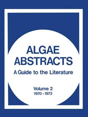 Algae Abstracts: A Guide to the Literature, Volume 2 1970-1972 (Paperback)