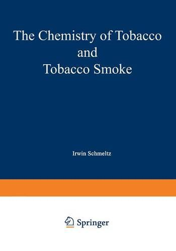 The Chemistry of Tobacco and Tobacco Smoke: Proceedings of the Symposium on the Chemical Composition of Tobacco and Tobacco Smoke held during the 162nd National Meeting of the American Chemical Society in Washington, D.C., September 12-17, 1971 (Paperback)