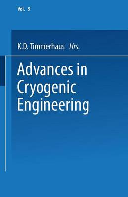 Advances in Cryogenic Engineering: Proceedings of the 1963 Cryogenic Engineering Conference University of Colorado College of Engineering and National Bureau of Standards Boulder Laboratories Boulder, Colorado August 19-21, 1963 - Advances in Cryogenic Engineering 9 (Paperback)