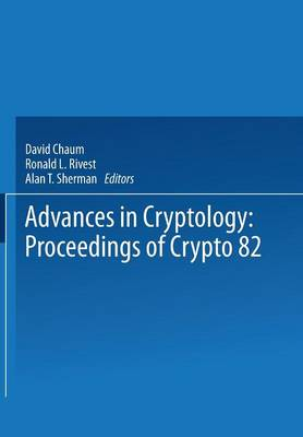 Advances in Cryptology: Proceedings of Crypto 82 (Paperback)