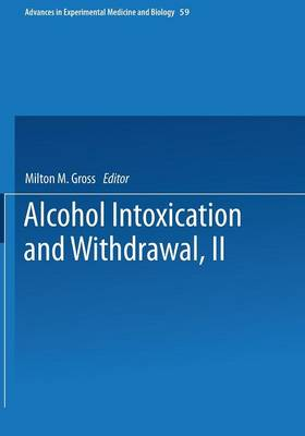 Alcohol Intoxication and Withdrawal: Experimental Studies II - Advances in Experimental Medicine and Biology 59 (Paperback)
