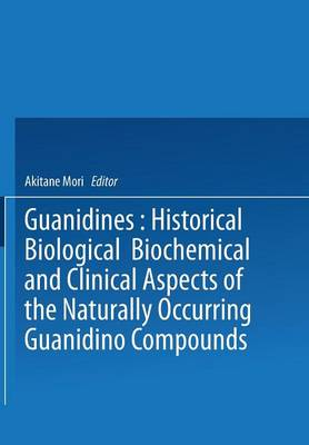 Guanidines: Historical, Biological, Biochemical, and Clinical Aspects of the Naturally Occurring Guanidino Compounds (Paperback)