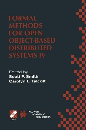 Formal Methods for Open Object-Based Distributed Systems IV: IFIP TC6/WG6.1. Fourth International Conference on Formal Methods for Open Object-Based Distributed Systems (FMOODS 2000) September 6-8, 2000, Stanford, California, USA - IFIP Advances in Information and Communication Technology 49 (Paperback)