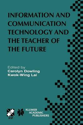 Information and Communication Technology and the Teacher of the Future: IFIP TC3 / WG3.1 & WG3.3 Working Conference on ICT and the Teacher of the Future January 27-31, 2003, Melbourne, Australia - IFIP Advances in Information and Communication Technology 132 (Paperback)