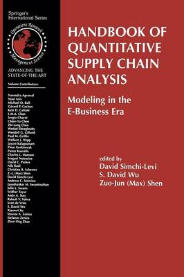 Handbook of Quantitative Supply Chain Analysis: Modeling in the E-Business Era - International Series in Operations Research & Management Science 74 (Paperback)