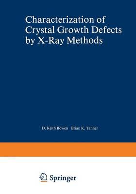 Characterization of Crystal Growth Defects by X-Ray Methods - NATO Science Series B 63 (Paperback)