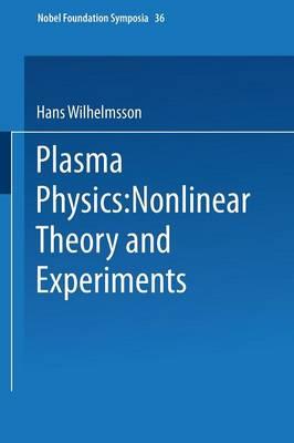 Plasma Physics: Nonlinear Theory and Experiments - Nobel Foundation Symposia 36 (Paperback)