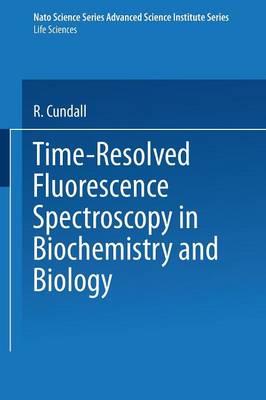 Time-Resolved Fluorescence Spectroscopy in Biochemistry and Biology - NATO Science Series A 69 (Paperback)