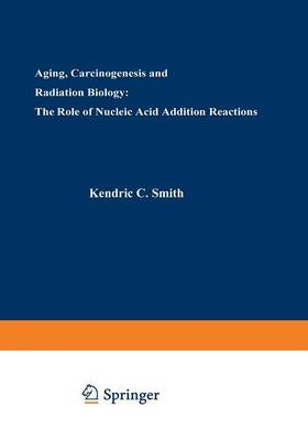 Aging, Carcinogenesis, and Radiation Biology: The Role of Nucleic Acid Addition Reactions (Paperback)