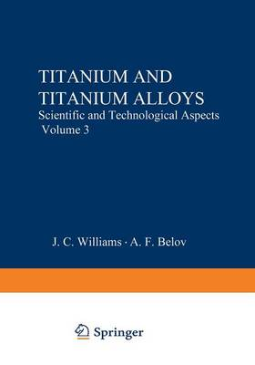 Titanium and Titanium Alloys: Scientific and Technological Aspects Volume 3 (Paperback)