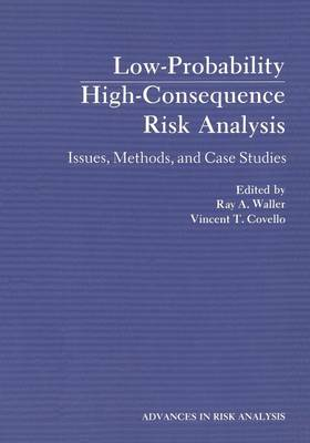 Low-Probability High-Consequence Risk Analysis: Issues, Methods, and Case Studies - Advances in Risk Analysis 2 (Paperback)