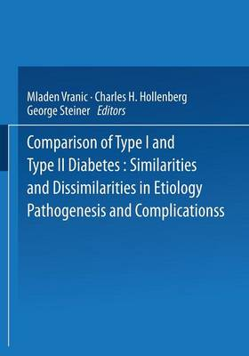 Comparison of Type I and Type II Diabetes: Similarities and Dissimilarities in Etiology, Pathogenesis, and Complications - Advances in Experimental Medicine and Biology 189 (Paperback)