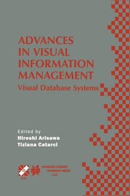 Advances in Visual Information Management: Visual Database Systems. IFIP TC2 WG2.6 Fifth Working Conference on Visual Database Systems May 10-12, 2000, Fukuoka, Japan - IFIP Advances in Information and Communication Technology 40 (Paperback)