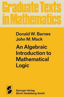 An Algebraic Introduction to Mathematical Logic - Graduate Texts in Mathematics 22 (Paperback)
