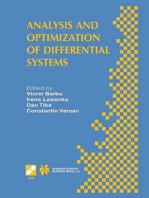 Analysis and Optimization of Differential Systems: IFIP TC7 / WG7.2 International Working Conference on Analysis and Optimization of Differential Systems, September 10-14, 2002, Constanta, Romania - IFIP Advances in Information and Communication Technology 121 (Paperback)