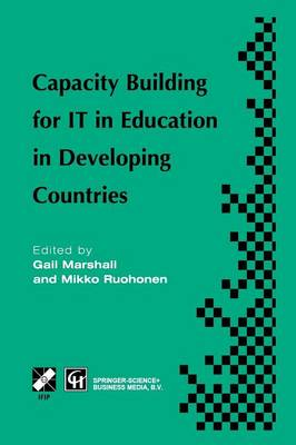 Capacity Building for IT in Education in Developing Countries: IFIP TC3 WG3.1, 3.4 & 3.5 Working Conference on Capacity Building for IT in Education in Developing Countries 19-25 August 1997, Harare, Zimbabwe - IFIP Advances in Information and Communication Technology (Paperback)