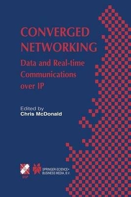 Converged Networking: Data and Real-time Communications over IP - IFIP Advances in Information and Communication Technology 119 (Paperback)