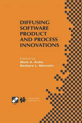 Diffusing Software Product and Process Innovations: IFIP TC8 WG8.6 Fourth Working Conference on Diffusing Software Product and Process Innovations April 7-10, 2001, Banff, Canada - IFIP Advances in Information and Communication Technology 59 (Paperback)