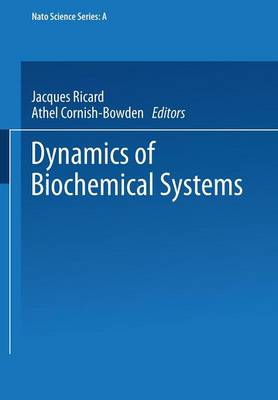 Dynamics of Biochemical Systems - NATO Science Series A 81 (Paperback)