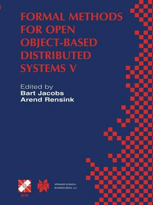 Formal Methods for Open Object-Based Distributed Systems V: IFIP TC6 / WG6.1 Fifth International Conference on Formal Methods for Open Object-Based Distributed Systems (FMOODS 2002) March 20-22, 2002, Enschede, The Netherlands - IFIP Advances in Information and Communication Technology 81 (Paperback)