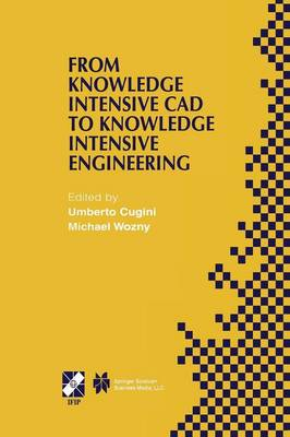 From Knowledge Intensive CAD to Knowledge Intensive Engineering: IFIP TC5 WG5.2. Fourth Workshop on Knowledge Intensive CAD May 22-24, 2000, Parma, Italy - IFIP Advances in Information and Communication Technology 79 (Paperback)