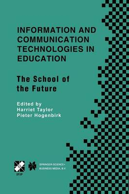Information and Communication Technologies in Education: The School of the Future. IFIP TC3/WG3.1 International Conference on The Bookmark of the School of the Future April 9-14, 2000, Vina del Mar, Chile - IFIP Advances in Information and Communication Technology 58 (Paperback)
