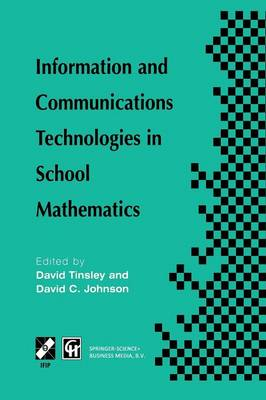 Information and Communications Technologies in School Mathematics: IFIP TC3 / WG3.1 Working Conference on Secondary School Mathematics in the World of Communication Technology: Learning, Teaching and the Curriculum, 26-31 October 1997, Grenoble, France - IFIP Advances in Information and Communication Technology (Paperback)