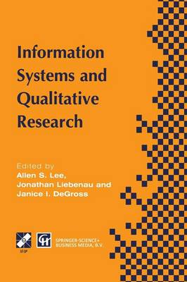Information Systems and Qualitative Research: Proceedings of the IFIP TC8 WG 8.2 International Conference on Information Systems and Qualitative Research, 31st May-3rd June 1997, Philadelphia, Pennsylvania, USA - IFIP Advances in Information and Communication Technology (Paperback)