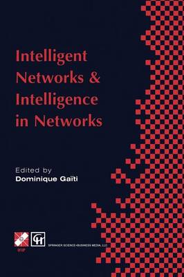 Intelligent Networks and Intelligence in Networks: IFIP TC6 WG6.7 International Conference on Intelligent Networks and Intelligence in Networks, 2-5 September 1997, Paris, France - IFIP Advances in Information and Communication Technology (Paperback)