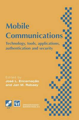 Mobile Communications: Technology, tools, applications, authentication and security IFIP World Conference on Mobile Communications 2 - 6 September 1996, Canberra, Australia - IFIP Advances in Information and Communication Technology (Paperback)