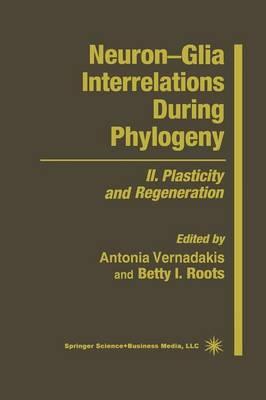 Neuron-Glia Interrelations During Phylogeny: II. Plasticity and Regeneration - Contemporary Neuroscience (Paperback)