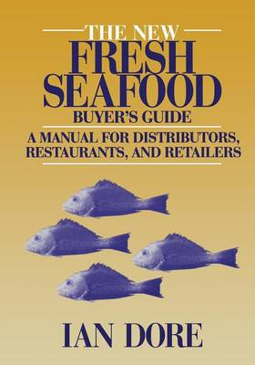 The New Fresh Seafood Buyer's Guide: A manual for distributors, restaurants and retailers (Paperback)