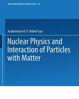 Nuclear Physics and Interaction of Particles with Matter - The Lebedev Physics Institute Series 44 (Paperback)