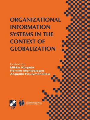 Organizational Information Systems in the Context of Globalization: IFIP TC8 & TC9 / WG8.2 & WG9.4 Working Conference on Information Systems Perspectives and Challenges in the Context of Globalization June 15-17, 2003, Athens, Greece - IFIP Advances in Information and Communication Technology 126 (Paperback)