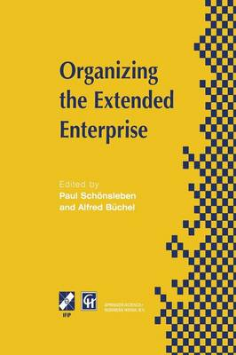 Organizing the Extended Enterprise: IFIP TC5 / WG5.7 International Working Conference on Organizing the Extended Enterprise 15-18 September 1997, Ascona, Ticino, Switzerland - IFIP Advances in Information and Communication Technology (Paperback)