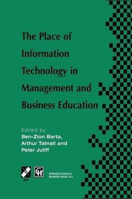 The Place of Information Technology in Management and Business Education: TC3 WG3.4 International Conference on the Place of Information Technology in Management and Business Education 8-12th July 1996, Melbourne, Australia - IFIP Advances in Information and Communication Technology (Paperback)