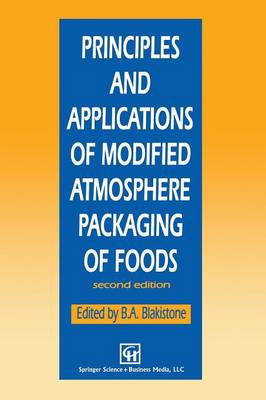 Principles and Applications of Modified Atmosphere Packaging of Foods (Paperback)