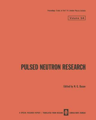 Pulsed Neutron Research / Impul'snye Neitronnye Issledovaniya / H - The Lebedev Physics Institute Series (Paperback)