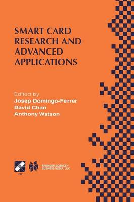 Smart Card Research and Advanced Applications: IFIP TC8 / WG8.8 Fourth Working Conference on Smart Card Research and Advanced Applications September 20-22, 2000, Bristol, United Kingdom - IFIP Advances in Information and Communication Technology 52 (Paperback)